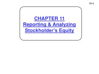 CHAPTER 11 Reporting & Analyzing  Stockholder's Equity