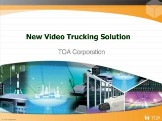 New Video Trucking Solution