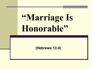 """""""Marriage Is          Honorable"""""""