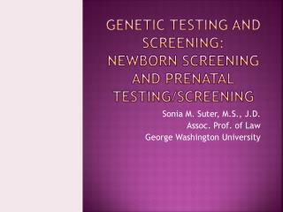 Genetic testing and screening: newborn Screening and prenatal Testing