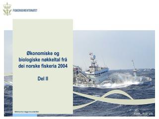 Økonomiske og biologiske nøkkeltal frå dei norske fiskeria 2004 Del II