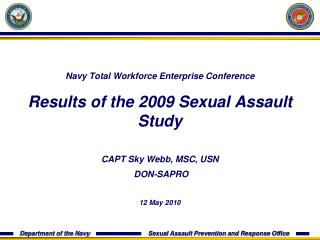 Navy Total Workforce Enterprise Conference Results of the 2009 Sexual Assault Study