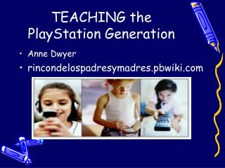 TEACHING the PlayStation Generation