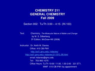 CHEMISTRY 211 GENERAL CHEMISTRY Fall 2009 Section 002:  Tu/Th 3:00 – 4:15  (IN 103)