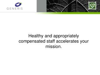 Healthy and appropriately compensated staff accelerates your mission.