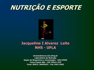 NUTRI��O E ESPORTE Jacqueline I Alvarez  Leite NHS - UFLA alvarez@mono.icb.ufmg.br