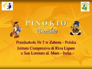 P I N O K I O Pinocchio