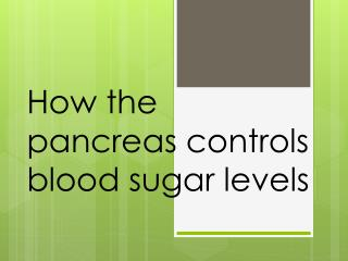 How the pancreas controls blood sugar levels
