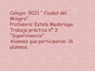"""Colegio: 5021 """" Ciudad del Milagro"""". Profesora: Estela Madariaga."""