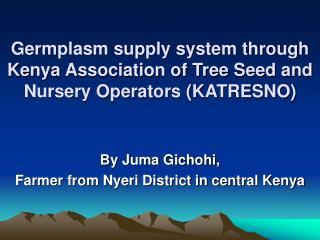 Germplasm supply system through Kenya Association of Tree Seed and Nursery Operators (KATRESNO)