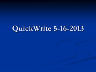 QuickWrite  5-16-2013