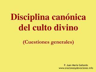 Disciplina can nica  del culto divino  Cuestiones generales