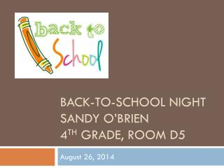 Back-to-school night Sandy O'Brien 4 th  Grade, Room D5