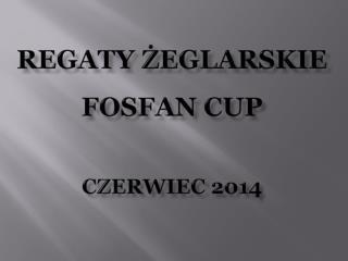 REGATY ŻEGLARSKIE  FOSFAN CUP  CZERWIEC 2014