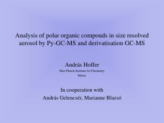 Analysis of polar o rganic compouds  in size resolved aerosol by Py-GC-MS and derivatisation GC-MS