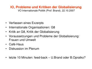 IO, Probleme und Kritiken der Globalisierung VO Internationale Politik (Prof. Brand), 22.10.2007