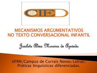MECANISMOS ARGUMENTATIVOS  NO TEXTO CONVERSACIONAL INFANTIL Josilete  Alves Moreira de Azevedo