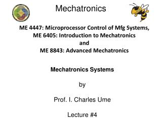 Mechatronics Systems by  Prof. I. Charles Ume Lecture #4
