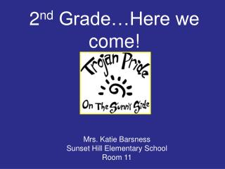 2 nd  Grade…Here we come!
