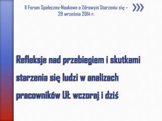 II Forum Społeczno-Naukowe o Zdrowym Starzeniu  się – 29 września 2014 r.