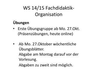 WS 14/15 Fachdidaktik- Organisation