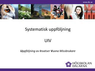 Systematisk uppföljning UIV U ppföljning av  I nsatser  V uxna Missbrukare