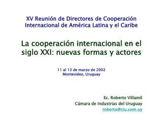 Ec. Roberto Villamil Cámara de Industrias del Uruguay roberto@ciu.uy