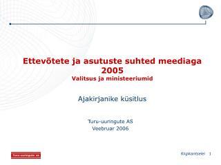 Ettevõtete ja asutuste suhted meediaga 2005 Valitsus ja ministeeriumid