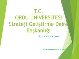 T.C. ORDU ÜNİVERSİTESİ Strateji Geliştirme Daire Başkanlığı