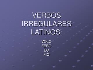 VERBOS IRREGULARES LATINOS:
