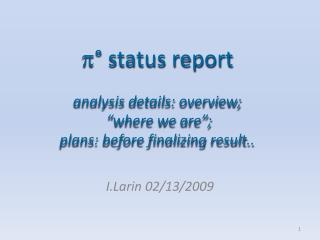 """ ° status report analysis details: overview;  """"where we are"""";  plans: before finalizing result.."""