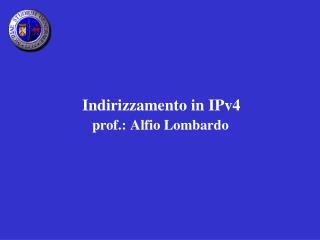 Indirizzamento in IPv4              prof.: Alfio Lombardo