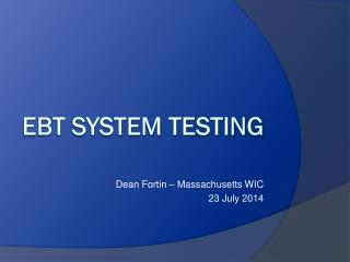 EBT System Testing