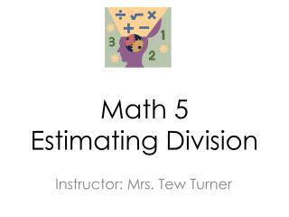 Math 5 Estimating Division