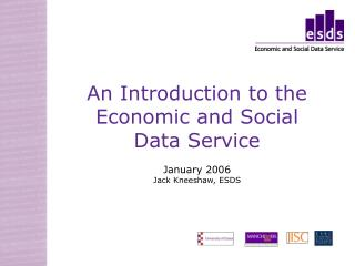 An Introduction to the Economic and Social Data Service January 2006 Jack Kneeshaw, ESDS