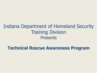 Indiana Department of Homeland Security Training Division Presents  Technical Rescue Awareness Program