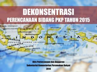 DEKONSENTRASI PERENCANAAN  BIDANG  PKP  TAHUN 2015