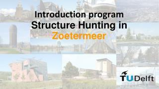 Introduction program  Structure  Hunting in  Zoetermeer