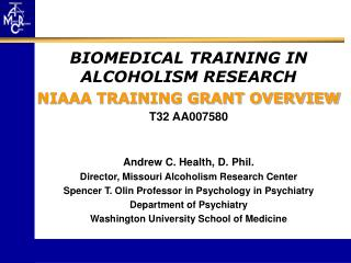 BIOMEDICAL TRAINING IN ALCOHOLISM RESEARCH NIAAA TRAINING GRANT OVERVIEW T32 AA007580