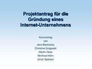 Projektantrag für die  Gründung eines  Internet-Unternehmens