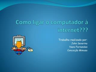 Como ligar o computador � internet???