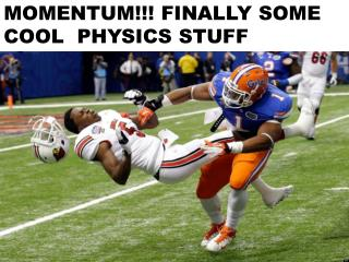 MOMENTUM!!! FINALLY SOME COOL  PHYSICS STUFF