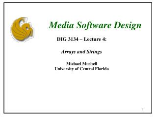 DIG 3134 – Lecture 4: Arrays and Strings Michael Moshell University of Central Florida