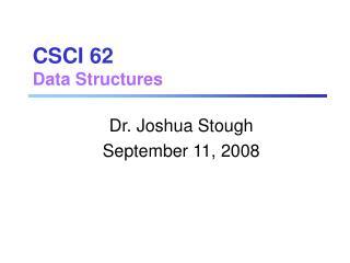 CSCI 62 Data Structures