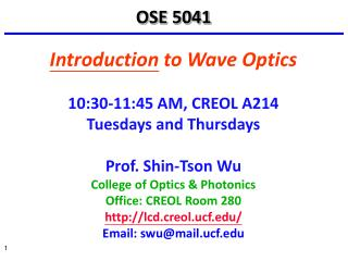 Introduction  to Wave Optics 10:30-11:45 AM, CREOL A214 Tuesdays and Thursdays Prof. Shin-Tson Wu
