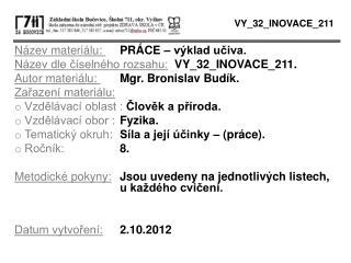 Název materiálu:  PRÁCE – výklad učiva. Název dle číselného rozsahu: VY_32_INOVACE_211.