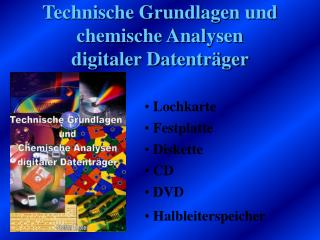 Technische Grundlagen und chemische Analysen  digitaler Datentr ger