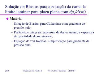 Solução de Blasius para a equação da camada limite laminar para placa plana com  dp e /dx= 0