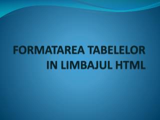 FORMATAREA TABELELOR IN LIMBAJUL HTML