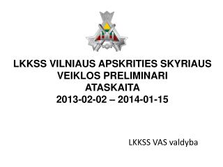 LKKSS V ILNIAUS APSKRITIES SKYRIAUS  VEIKLOS  PRELIMINARI  ATASKAITA 2013-02-02 –  2014-01-15